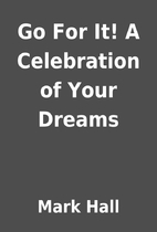 Go For It! A Celebration of Your Dreams by…