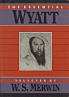 The Essential Wyatt by Sir Thomas Wyatt