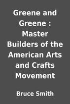 Greene and Greene : Master Builders of the…
