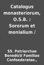 Catalogus monasteriorum, O.S.B. : Sororum et…