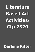 Literature Based Art Activities/Ctp 2320 by…