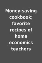 Money-saving cookbook; favorite recipes of…