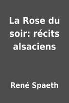 La Rose du soir: récits alsaciens by…