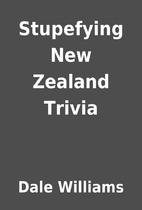 Stupefying New Zealand Trivia by Dale…