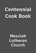 Centennial Cook Book by Messiah Lutheran…