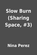 Slow Burn (Sharing Space, #3) by Nina Perez