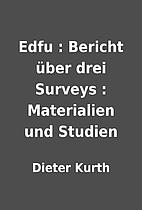 Edfu : Bericht über drei Surveys :…