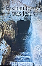 His Name Was Jesus by Marcus L. Loane
