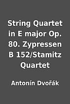 String Quartet in E major Op. 80. Zypressen…