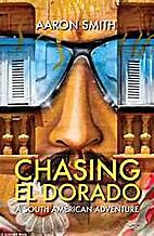 Chasing El Dorado: A South American…