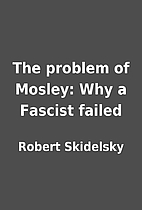 The problem of Mosley: Why a Fascist failed…