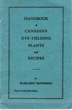 Handbook of Canadian Dye-Yielding Plants and…