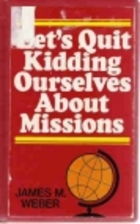 Let's Quit Kidding Ourselves About Missions…