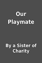 Our Playmate by By a Sister of Charity