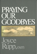 Praying Our Goodbyes by Joyce Rupp