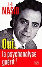 Oui, la psychanalyse guérit ! by Juan-David…