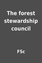 The forest stewardship council by FSc
