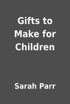 Gifts to Make for Children by Sarah Parr