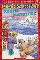 The Magic School Bus Arctic Adventure by…