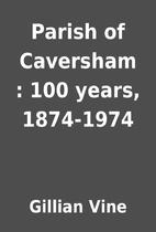 Parish of Caversham : 100 years, 1874-1974…