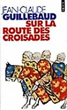 Sur la route des Croisades by Jean-Claude…