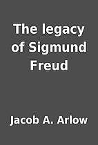 The legacy of Sigmund Freud by Jacob A.…