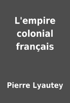 L'empire colonial français by…