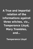A True and impartial relation of the…