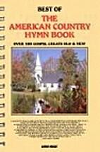 The American Country Hymn Book: 100 Gospel…