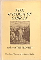 The Wisdom of Gibran by Kahlil Gibran