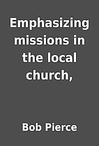 Emphasizing missions in the local church, by…