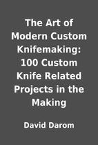 The Art of Modern Custom Knifemaking: 100…