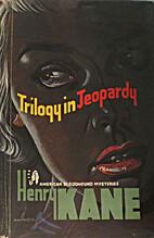 Trilogy In Jeopardy by Henry Kane