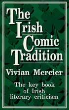 The Irish Comic Tradition by Vivian Mercier