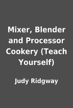 Mixer, Blender and Processor Cookery (Teach…