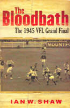 The bloodbath : the 1945 VFL grand final by…