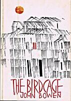 The Birdcage by John Bowen