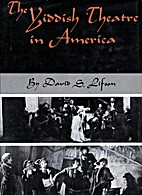 The Yiddish theatre in America by David S.…