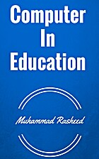 Computer In Education by Muhammad Rasheed