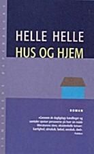 Hus og hjem : roman by Helle Helle