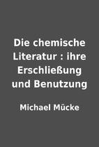 Die chemische Literatur : ihre Erschließung…