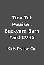 Tiny Tot Pwaise : Backyard Barn Yard CVHS by…