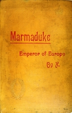 Marmaduke, Emperor of Europe: Being a Record…