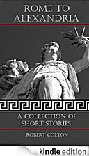 Rome To Alexandria: A Collection of Short…