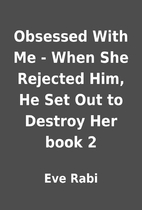 Obsessed With Me - When She Rejected Him, He…