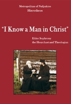 I Know a Man in Christ: Elder Sophrony the…