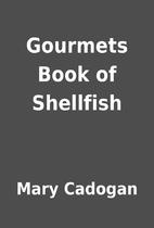 Gourmets Book of Shellfish by Mary Cadogan