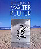 Los ojos de Walter Reuter by Cristina…