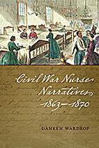 Civil War Nurse Narratives, 1863-1870 by…