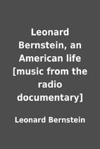 Leonard Bernstein, an American life [music…